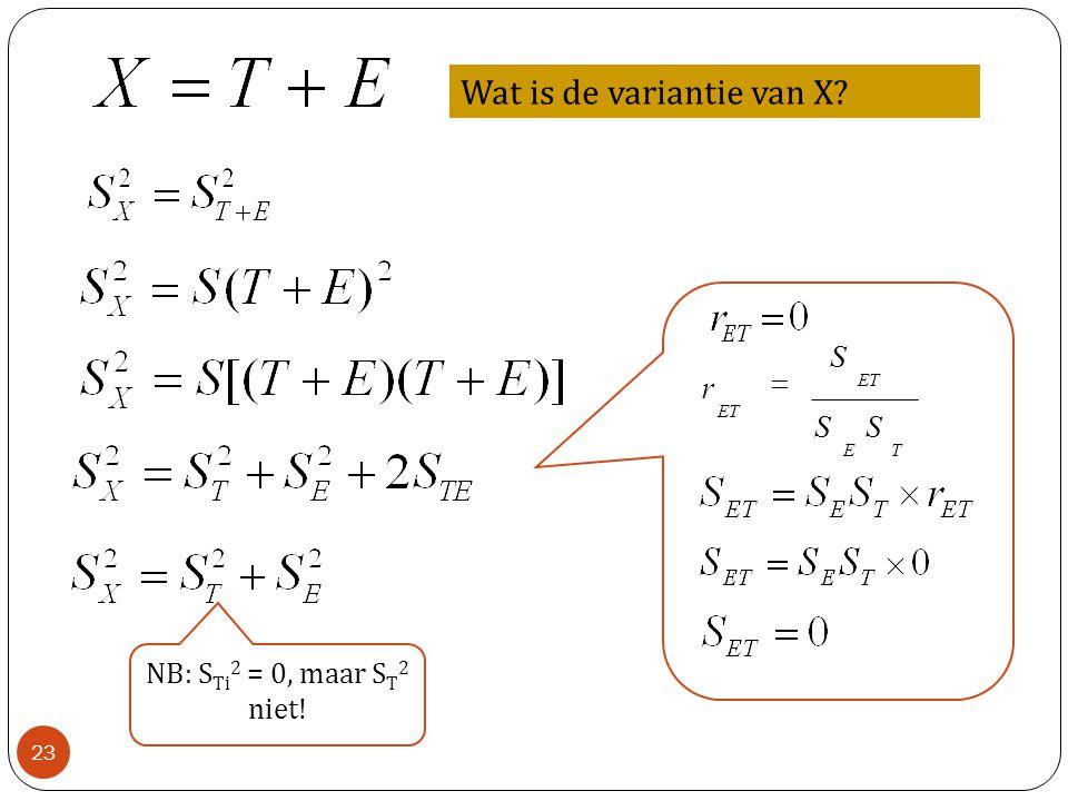 TE ET SS S r  Wat is de variantie van X? NB: S Ti 2 = 0, maar S T 2 niet! 23