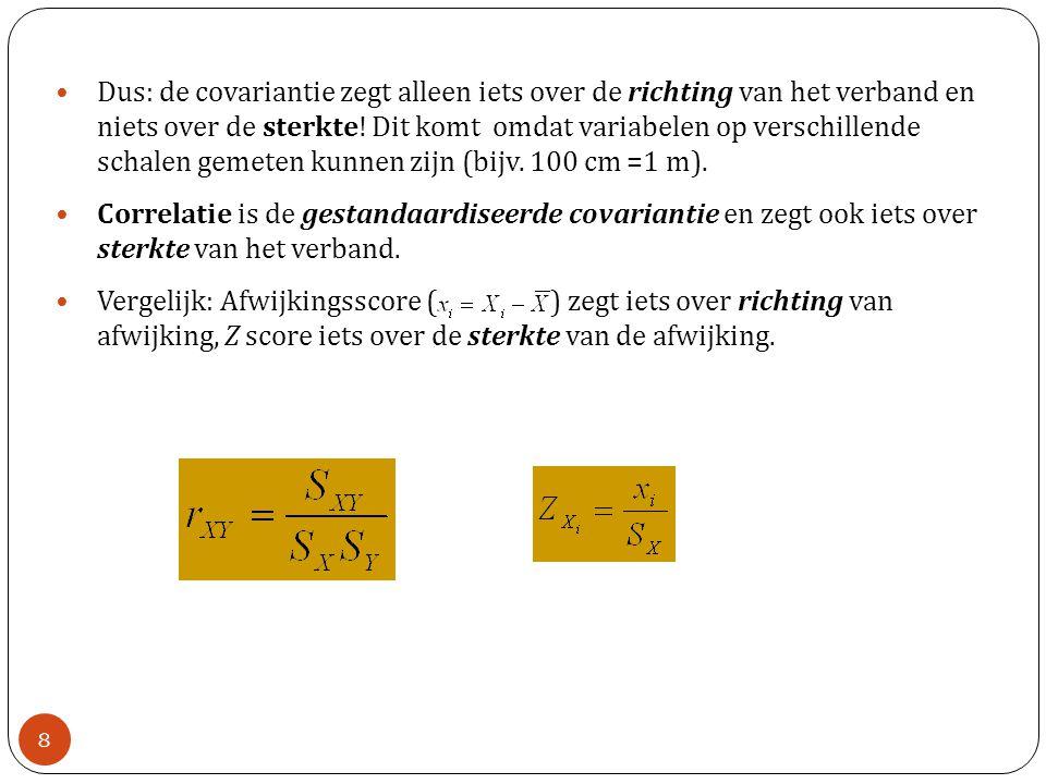 Dus: de covariantie zegt alleen iets over de richting van het verband en niets over de sterkte! Dit komt omdat variabelen op verschillende schalen gem