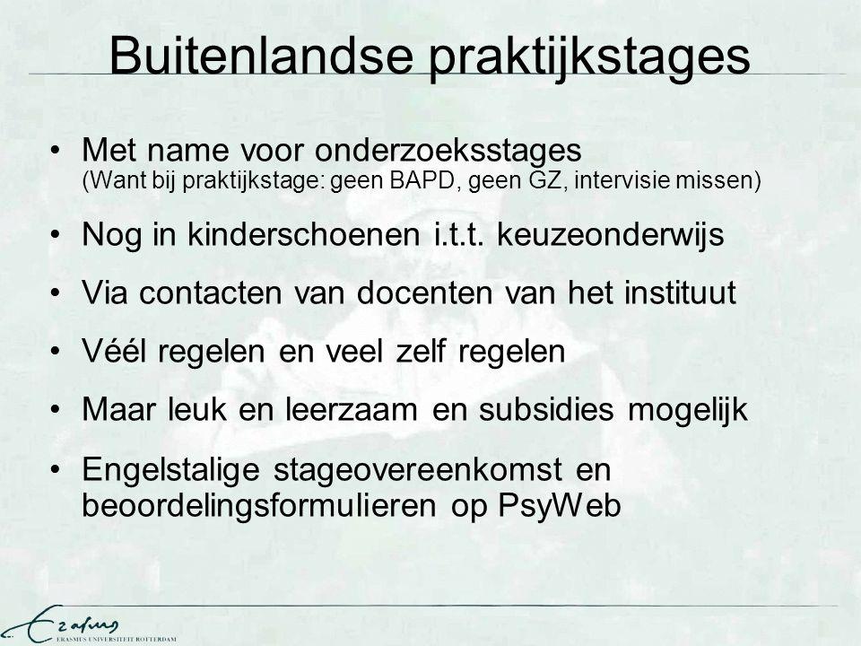 Buitenlandse praktijkstages Met name voor onderzoeksstages (Want bij praktijkstage: geen BAPD, geen GZ, intervisie missen) Nog in kinderschoenen i.t.t