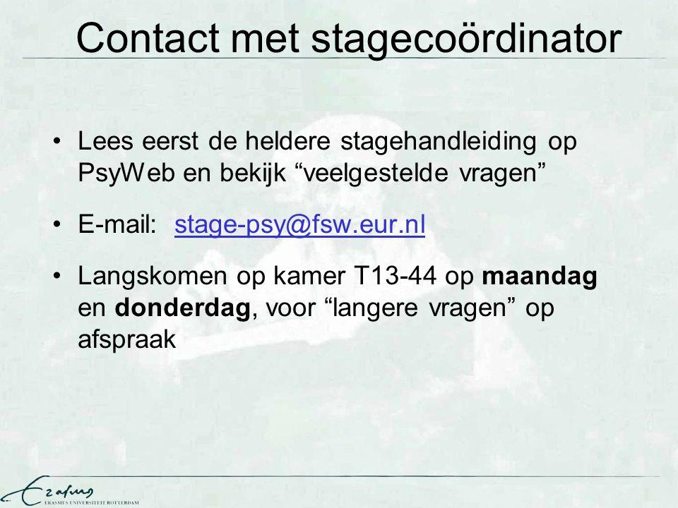 """Contact met stagecoördinator Lees eerst de heldere stagehandleiding op PsyWeb en bekijk """"veelgestelde vragen"""" E-mail: stage-psy@fsw.eur.nl Langskomen"""