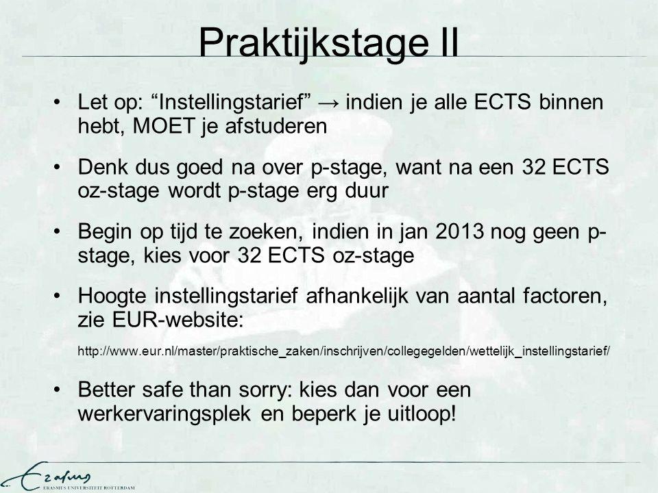 """Praktijkstage II Let op: """"Instellingstarief"""" → indien je alle ECTS binnen hebt, MOET je afstuderen Denk dus goed na over p-stage, want na een 32 ECTS"""