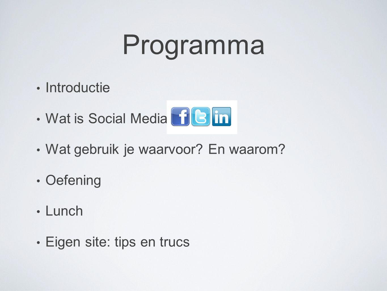 Programma Introductie Wat is Social Media? Wat gebruik je waarvoor? En waarom? Oefening Lunch Eigen site: tips en trucs