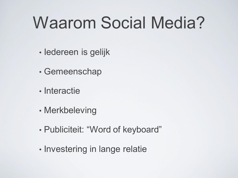 """Waarom Social Media? Iedereen is gelijk Gemeenschap Interactie Merkbeleving Publiciteit: """"Word of keyboard"""" Investering in lange relatie"""
