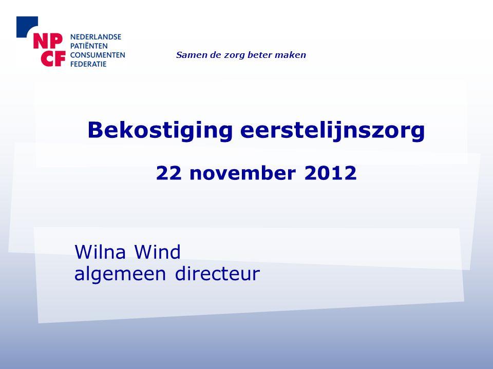 Bekostiging eerstelijnszorg 22 november 2012 Wilna Wind algemeen directeur Samen de zorg beter maken