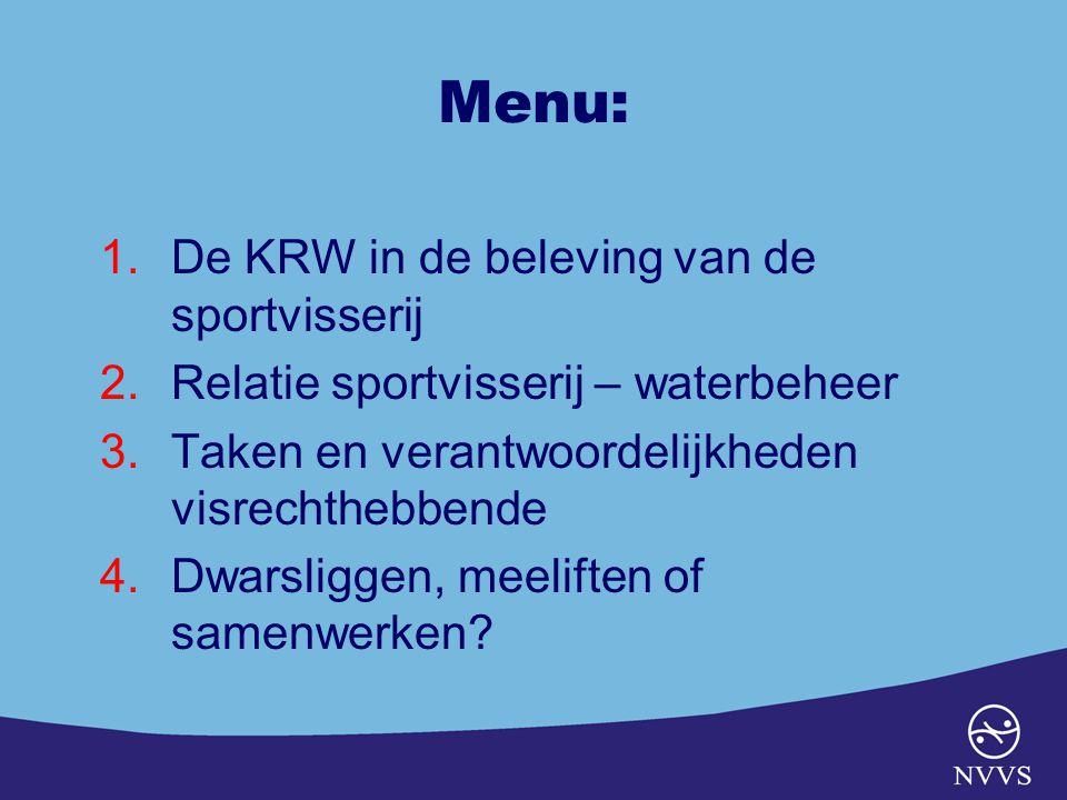 Menu: 1.De KRW in de beleving van de sportvisserij 2.Relatie sportvisserij – waterbeheer 3.Taken en verantwoordelijkheden visrechthebbende 4.Dwarsliggen, meeliften of samenwerken?