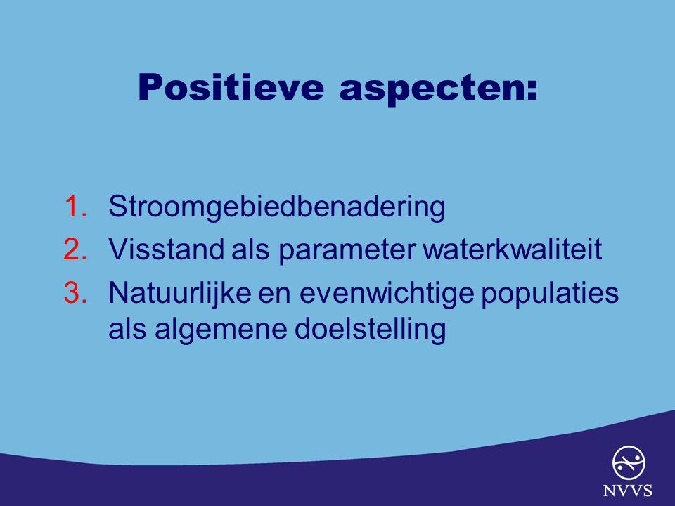 Positieve aspecten: 1.Stroomgebiedbenadering 2.Visstand als parameter waterkwaliteit 3.Natuurlijke en evenwichtige populaties als algemene doelstellin