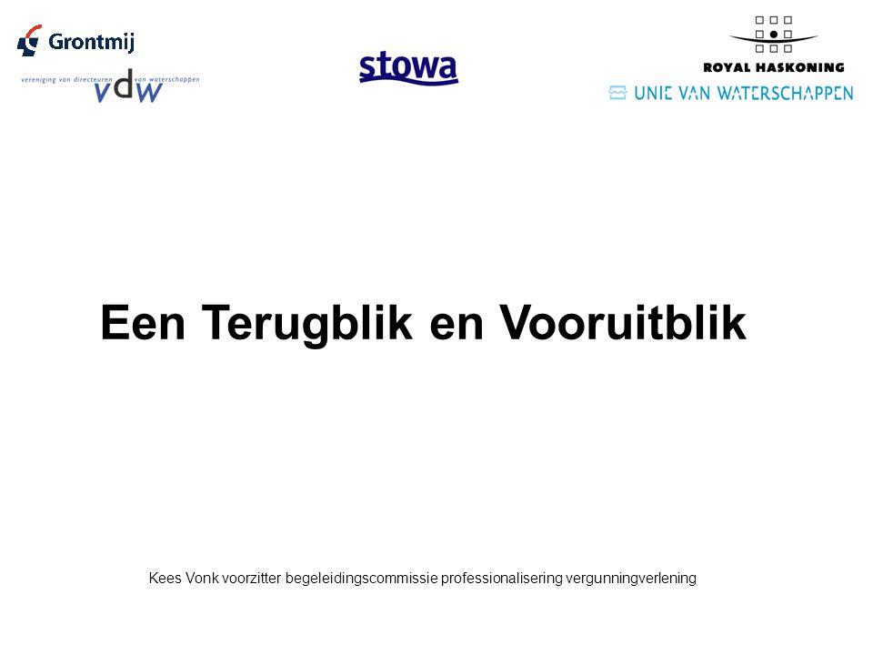 Een Terugblik en Vooruitblik Kees Vonk voorzitter begeleidingscommissie professionalisering vergunningverlening
