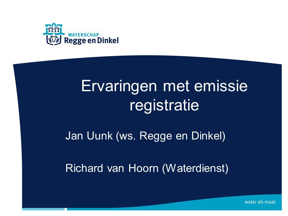 Ervaringen met emissie registratie Jan Uunk (ws. Regge en Dinkel) Richard van Hoorn (Waterdienst)