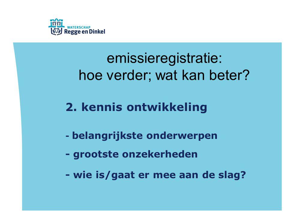 emissieregistratie: hoe verder; wat kan beter? 2. kennis ontwikkeling - belangrijkste onderwerpen - grootste onzekerheden - wie is/gaat er mee aan de