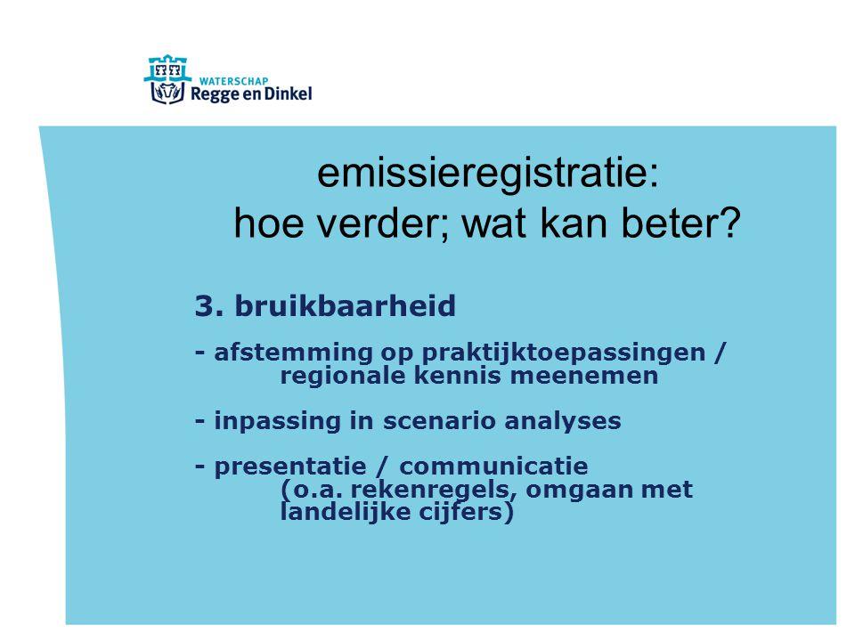 emissieregistratie: hoe verder; wat kan beter? 3. bruikbaarheid - afstemming op praktijktoepassingen / regionale kennis meenemen - inpassing in scenar