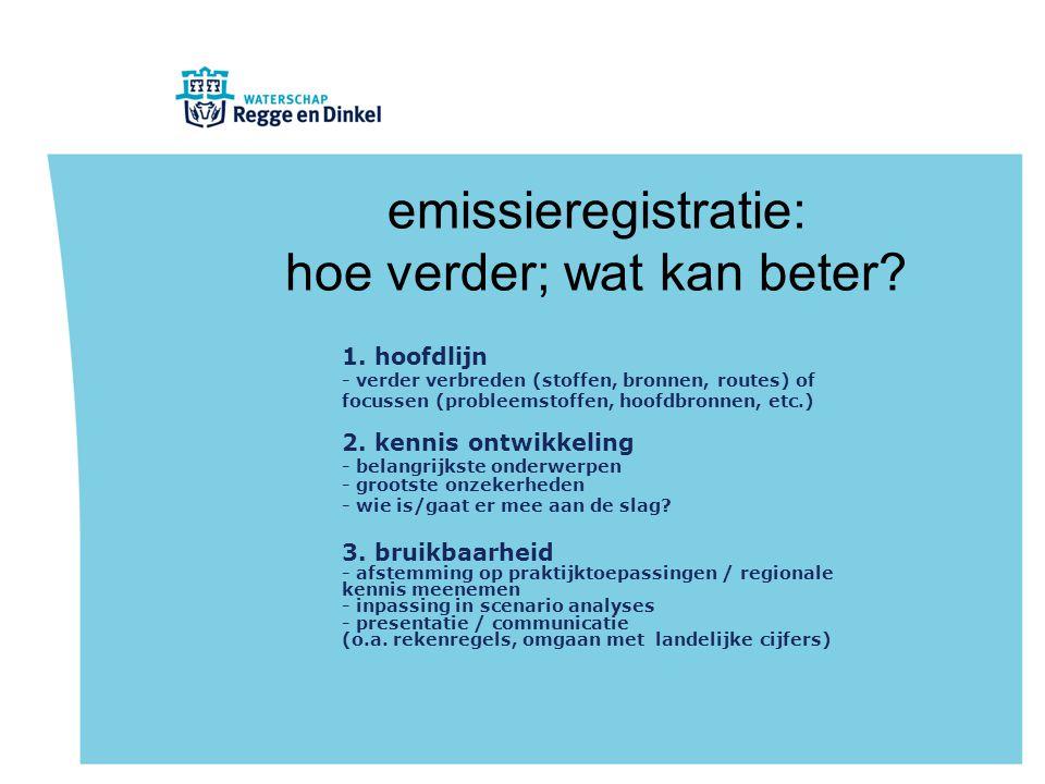emissieregistratie: hoe verder; wat kan beter? 1. hoofdlijn - verder verbreden (stoffen, bronnen, routes) of focussen (probleemstoffen, hoofdbronnen,