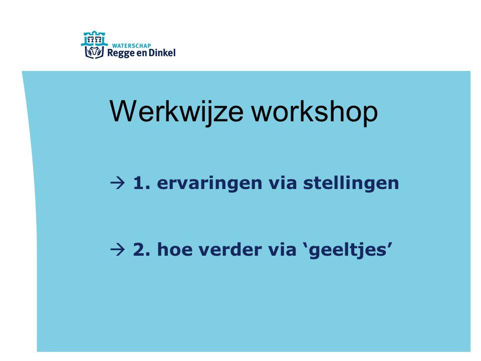 Werkwijze workshop  1. ervaringen via stellingen  2. hoe verder via 'geeltjes'
