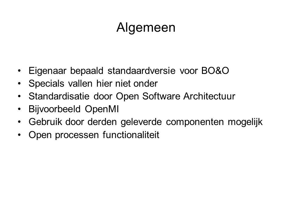 Algemeen Eigenaar bepaald standaardversie voor BO&O Specials vallen hier niet onder Standardisatie door Open Software Architectuur Bijvoorbeeld OpenMI Gebruik door derden geleverde componenten mogelijk Open processen functionaliteit