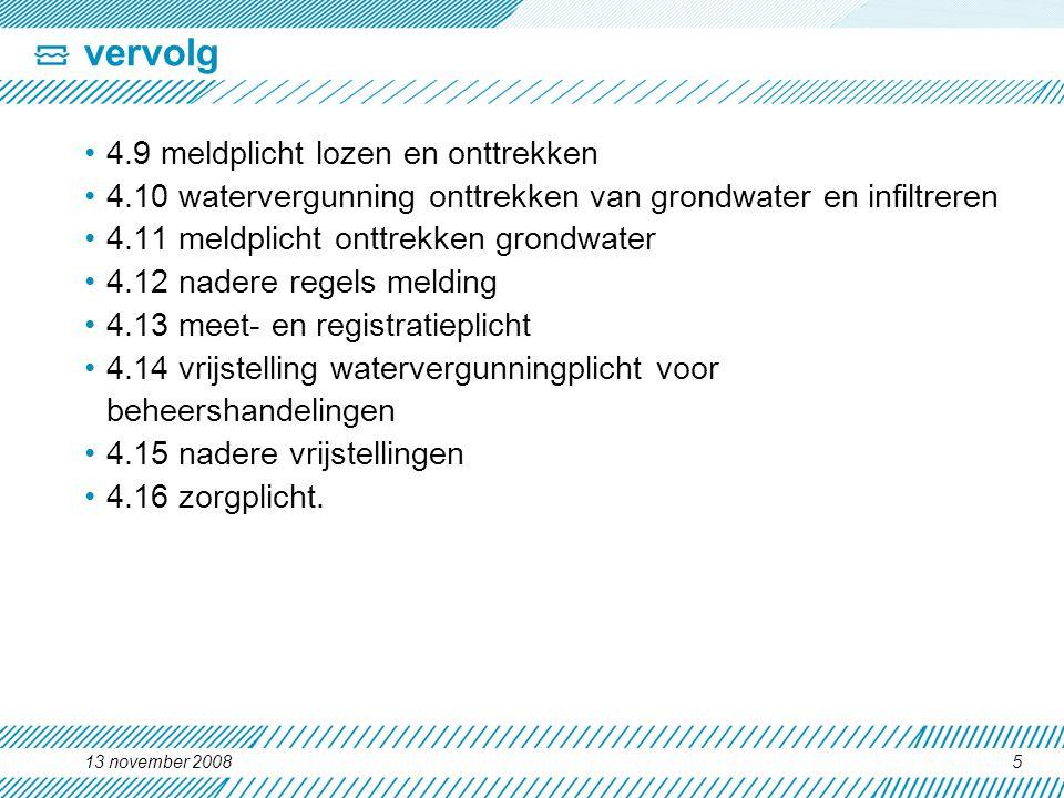 5 vervolg 4.9 meldplicht lozen en onttrekken 4.10 watervergunning onttrekken van grondwater en infiltreren 4.11 meldplicht onttrekken grondwater 4.12 nadere regels melding 4.13 meet- en registratieplicht 4.14 vrijstelling watervergunningplicht voor beheershandelingen 4.15 nadere vrijstellingen 4.16 zorgplicht.