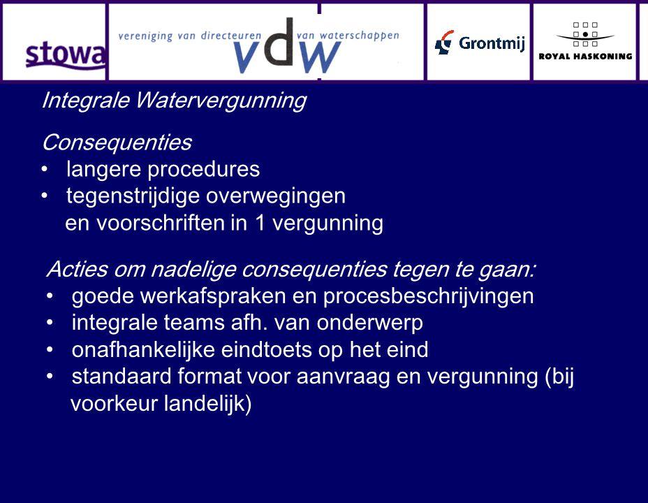 Integrale Watervergunning Consequenties langere procedures tegenstrijdige overwegingen en voorschriften in 1 vergunning Acties om nadelige consequenti