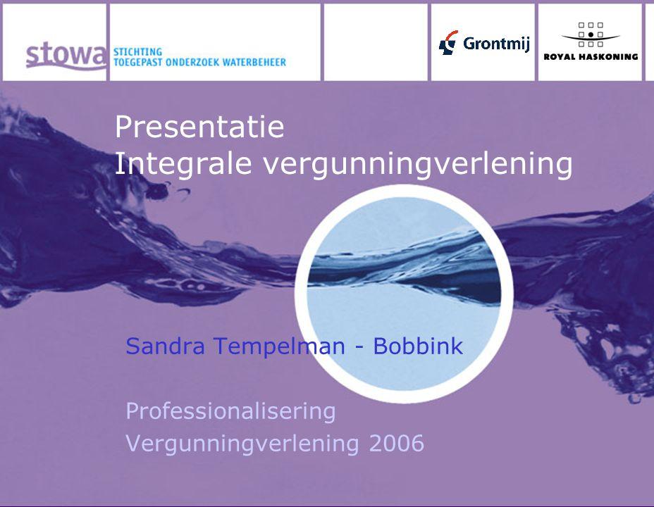 Presentatie Integrale vergunningverlening Sandra Tempelman - Bobbink Professionalisering Vergunningverlening 2006