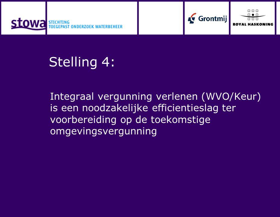 Stelling 4: Integraal vergunning verlenen (WVO/Keur) is een noodzakelijke efficientieslag ter voorbereiding op de toekomstige omgevingsvergunning