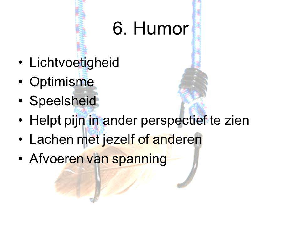 6. Humor Lichtvoetigheid Optimisme Speelsheid Helpt pijn in ander perspectief te zien Lachen met jezelf of anderen Afvoeren van spanning
