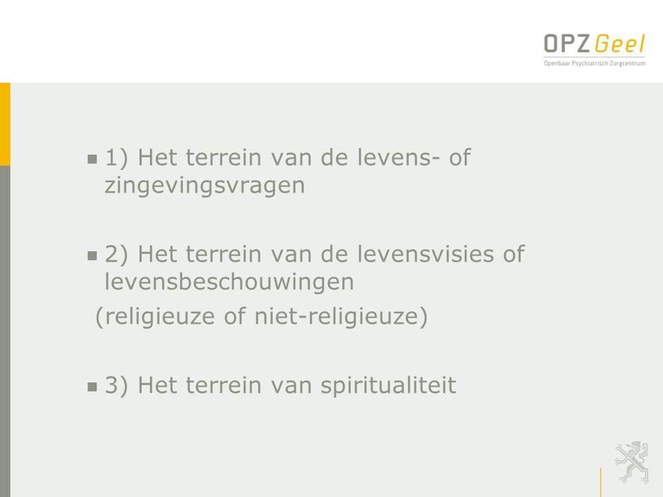 n 1) Het terrein van de levens- of zingevingsvragen n 2) Het terrein van de levensvisies of levensbeschouwingen (religieuze of niet-religieuze) n 3) H