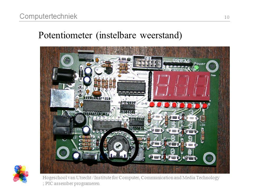 Computertechniek Hogeschool van Utrecht / Institute for Computer, Communication and Media Technology ; PIC assember programeren 10 Potentiometer (inst