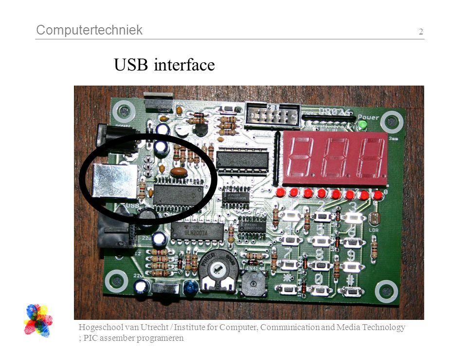Computertechniek Hogeschool van Utrecht / Institute for Computer, Communication and Media Technology ; PIC assember programeren 2 USB interface