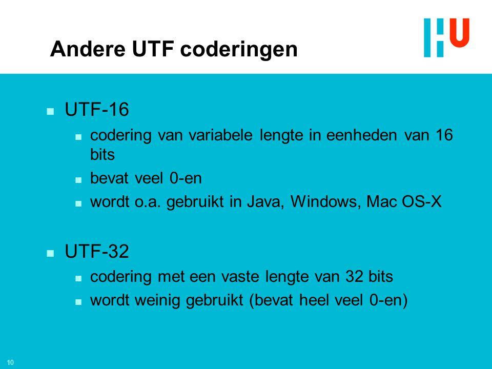 10 Andere UTF coderingen n UTF-16 n codering van variabele lengte in eenheden van 16 bits n bevat veel 0-en n wordt o.a.