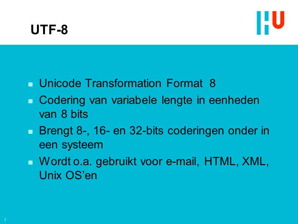 7 UTF-8 n Unicode Transformation Format 8 n Codering van variabele lengte in eenheden van 8 bits n Brengt 8-, 16- en 32-bits coderingen onder in een systeem n Wordt o.a.