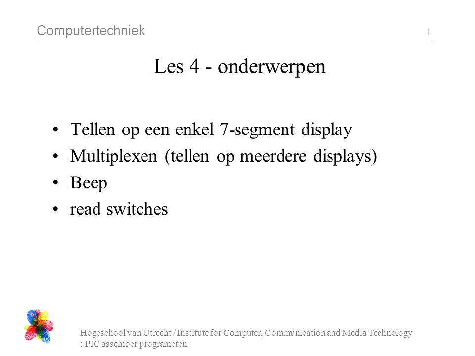 Computertechniek Hogeschool van Utrecht / Institute for Computer, Communication and Media Technology ; PIC assember programeren 1 Les 4 - onderwerpen Tellen op een enkel 7-segment display Multiplexen (tellen op meerdere displays) Beep read switches