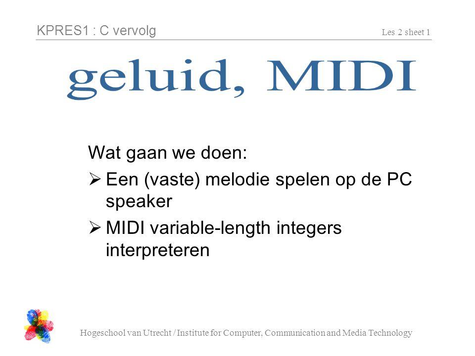 KPRES1 : C vervolg Hogeschool van Utrecht / Institute for Computer, Communication and Media Technology Les 2 sheet 2 Geluid maken (werkt alleen op XP!) #include Beep( Frequency, Milliseconds ); _sleep( Milliseconds ); Let op: Beep!