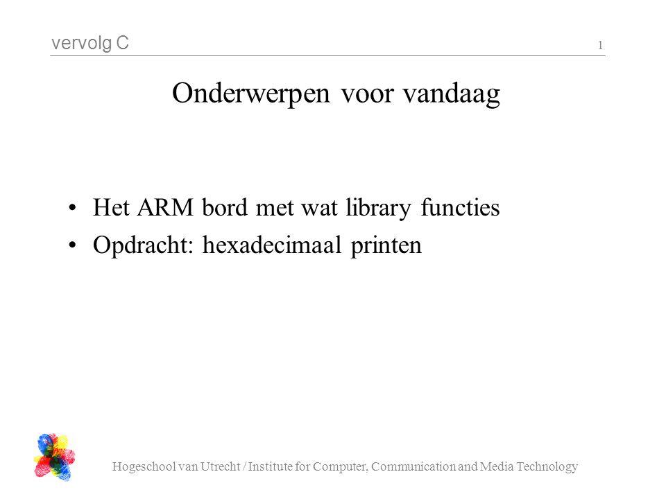 vervolg C Hogeschool van Utrecht / Institute for Computer, Communication and Media Technology 12 Na een 'stop' zit je meestal ergens in assembler