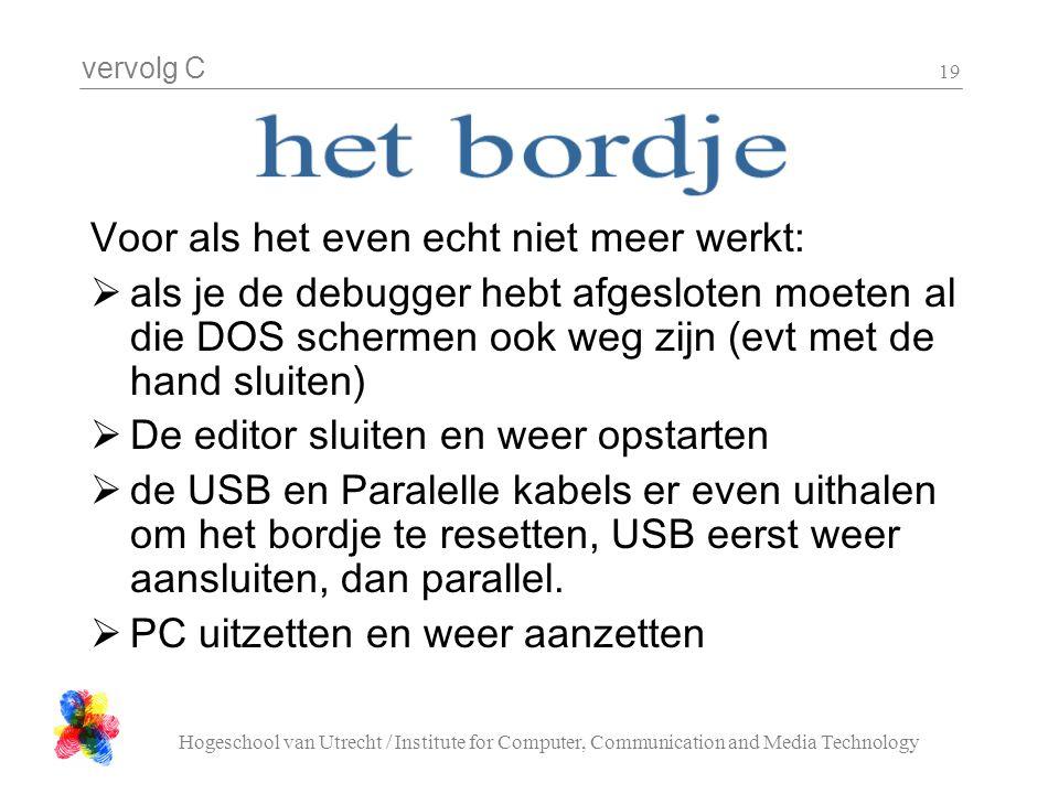 vervolg C Hogeschool van Utrecht / Institute for Computer, Communication and Media Technology 19 Voor als het even echt niet meer werkt:  als je de d
