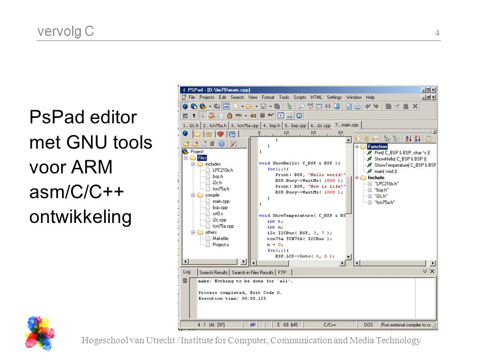 vervolg C Hogeschool van Utrecht / Institute for Computer, Communication and Media Technology 4 PsPad editor met GNU tools voor ARM asm/C/C++ ontwikkeling