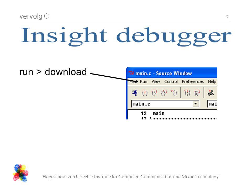 vervolg C Hogeschool van Utrecht / Institute for Computer, Communication and Media Technology 18 Als je dit krijgt heb je debugger/loader niet afgesloten