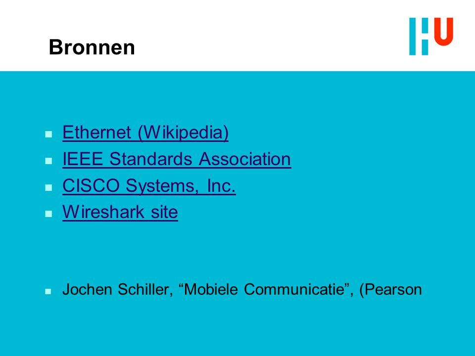 Bronnen n Ethernet (Wikipedia) Ethernet (Wikipedia) n IEEE Standards Association IEEE Standards Association n CISCO Systems, Inc.