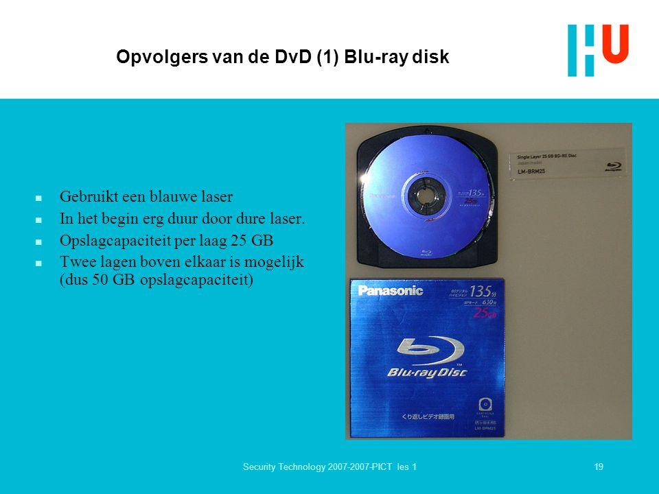 19Security Technology 2007-2007-PICT les 1 Opvolgers van de DvD (1) Blu-ray disk n Gebruikt een blauwe laser n In het begin erg duur door dure laser.