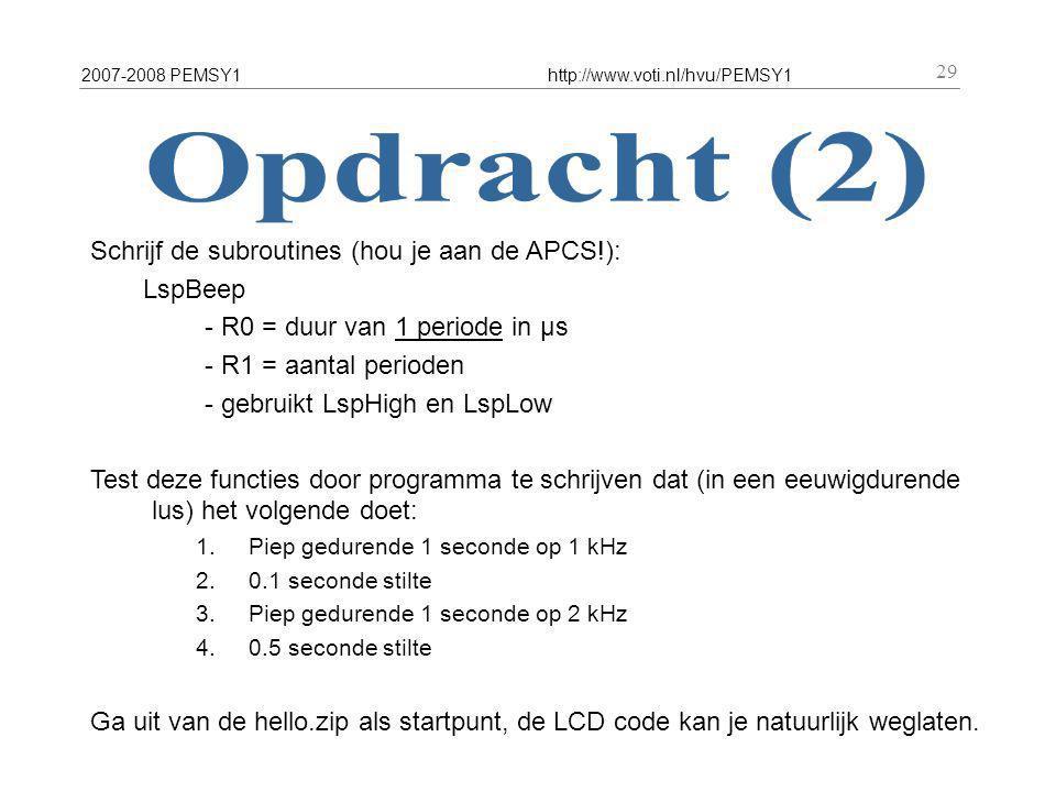 2007-2008 PEMSY1http://www.voti.nl/hvu/PEMSY1 29 Schrijf de subroutines (hou je aan de APCS!): LspBeep - R0 = duur van 1 periode in µs - R1 = aantal p