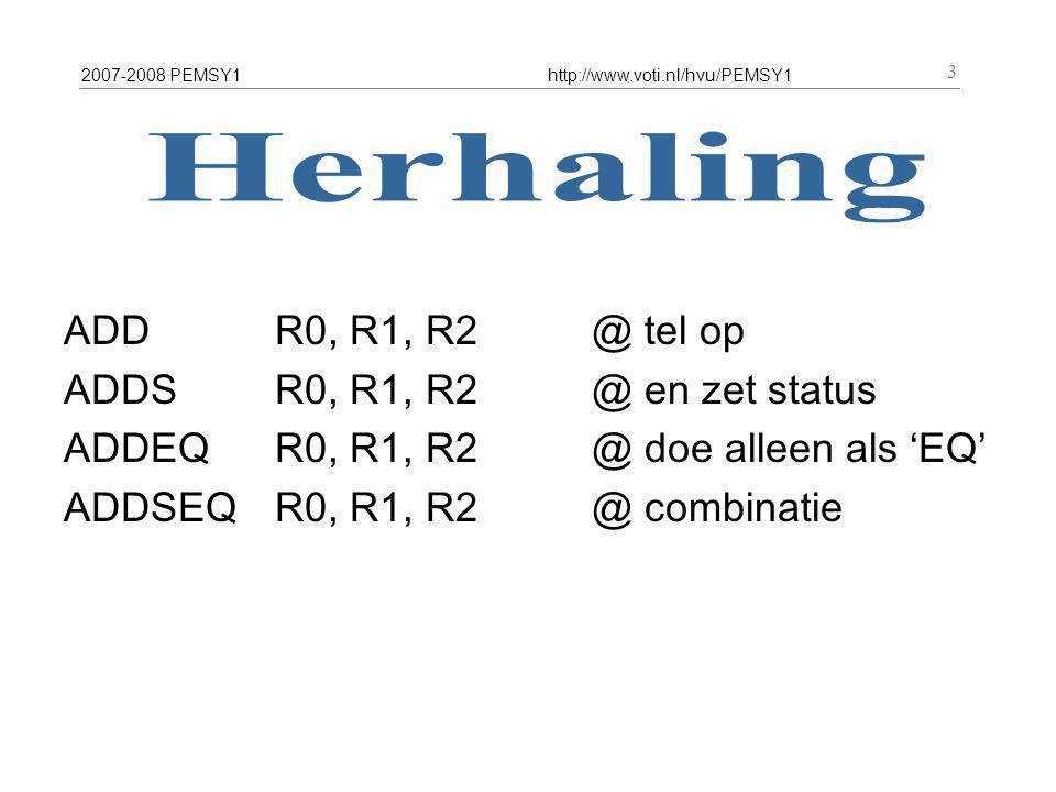 2007-2008 PEMSY1http://www.voti.nl/hvu/PEMSY1 3 ADDR0, R1, R2@ tel op ADDS R0, R1, R2@ en zet status ADDEQ R0, R1, R2@ doe alleen als 'EQ' ADDSEQ R0, R1, R2@ combinatie