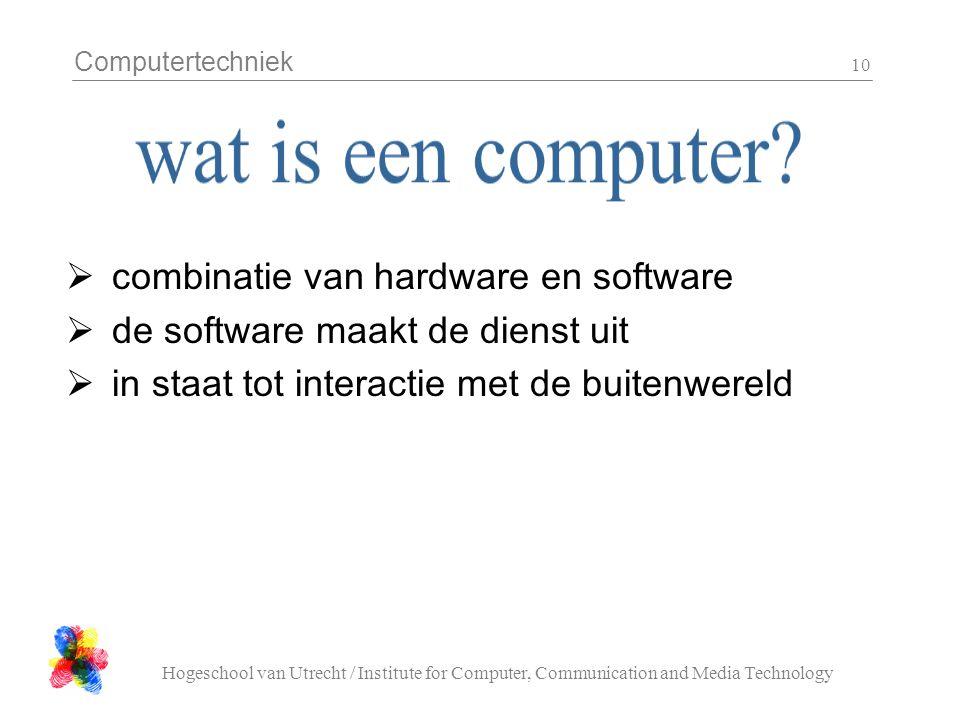 Computertechniek Hogeschool van Utrecht / Institute for Computer, Communication and Media Technology 10  combinatie van hardware en software  de software maakt de dienst uit  in staat tot interactie met de buitenwereld