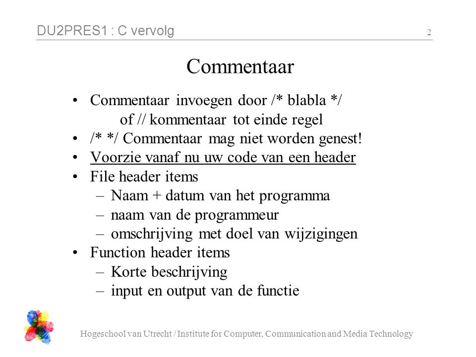 DU2PRES1 : C vervolg Hogeschool van Utrecht / Institute for Computer, Communication and Media Technology 2 Commentaar Commentaar invoegen door /* blab