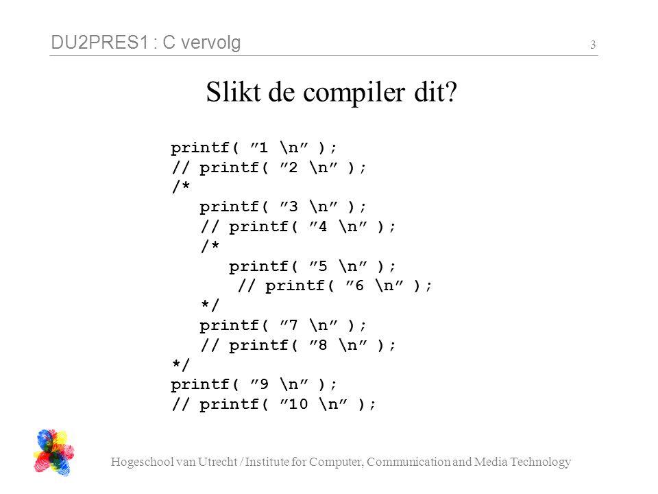 DU2PRES1 : C vervolg Hogeschool van Utrecht / Institute for Computer, Communication and Media Technology 14 Bitwise <> logisch Verwar bit operatoren niet met logische operatoren.