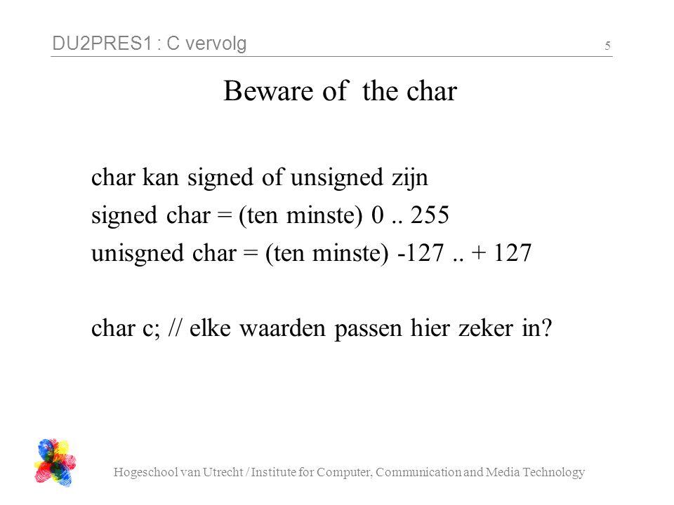 DU2PRES1 : C vervolg Hogeschool van Utrecht / Institute for Computer, Communication and Media Technology 36 Opdracht: 'strncpy' Schrijf een implementatie van de string functie char *strncpy( char *dest, char *src, size_t n ); op de a) (=array) en c) (=pointer) manieren.