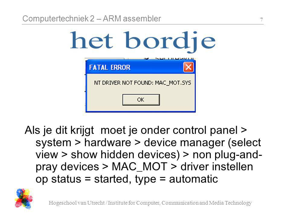 Computertechniek 2 – ARM assembler Hogeschool van Utrecht / Institute for Computer, Communication and Media Technology 8 Als je dit krijgt heb je debugger/loader niet afgesloten
