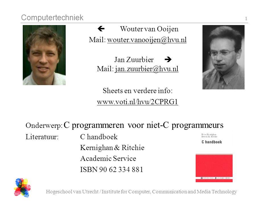 Computertechniek Hogeschool van Utrecht / Institute for Computer, Communication and Media Technology 1  Wouter van Ooijen Mail: wouter.vanooijen@hvu.