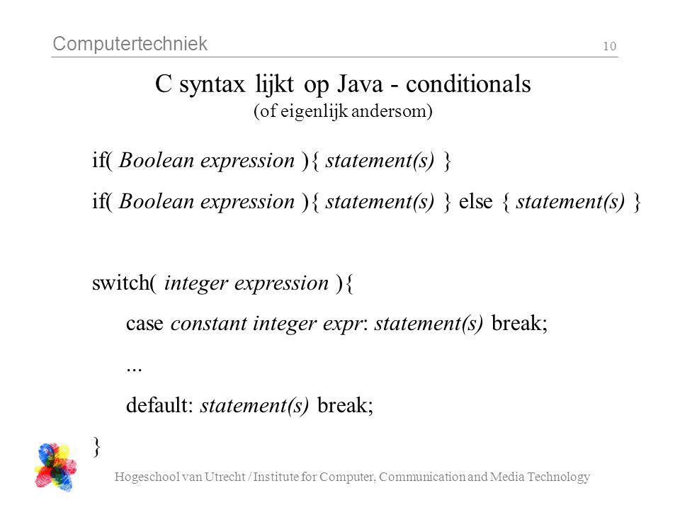 Computertechniek Hogeschool van Utrecht / Institute for Computer, Communication and Media Technology 10 C syntax lijkt op Java - conditionals (of eige