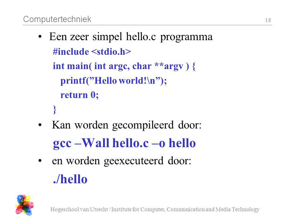 Computertechniek Hogeschool van Utrecht / Institute for Computer, Communication and Media Technology 18 Een zeer simpel hello.c programma #include int