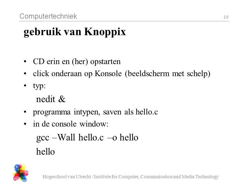 Computertechniek Hogeschool van Utrecht / Institute for Computer, Communication and Media Technology 19 gebruik van Knoppix CD erin en (her) opstarten