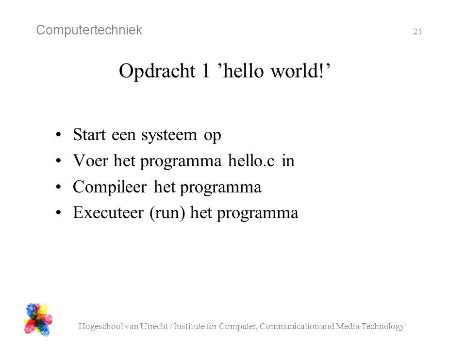 Computertechniek Hogeschool van Utrecht / Institute for Computer, Communication and Media Technology 21 Opdracht 1 'hello world!' Start een systeem op
