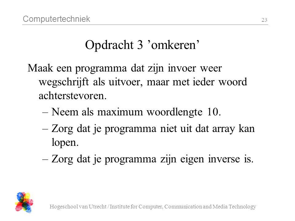 Computertechniek Hogeschool van Utrecht / Institute for Computer, Communication and Media Technology 23 Opdracht 3 'omkeren' Maak een programma dat zi