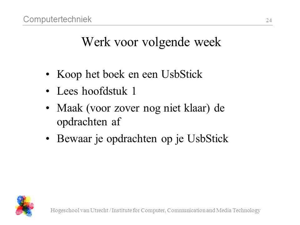 Computertechniek Hogeschool van Utrecht / Institute for Computer, Communication and Media Technology 24 Werk voor volgende week Koop het boek en een U