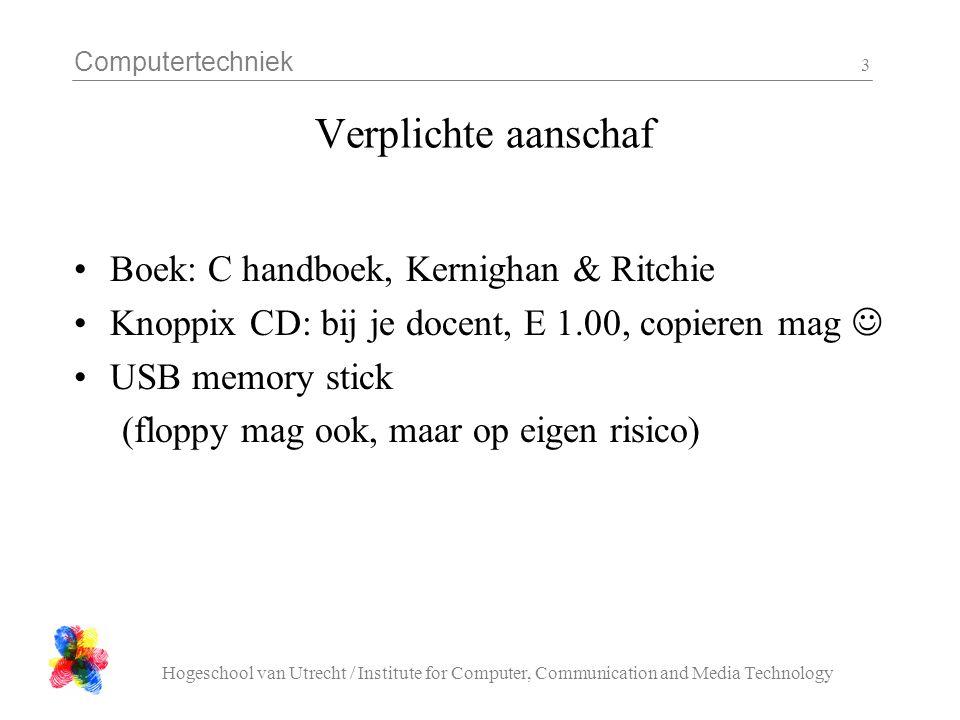 Computertechniek Hogeschool van Utrecht / Institute for Computer, Communication and Media Technology 3 Verplichte aanschaf Boek: C handboek, Kernighan